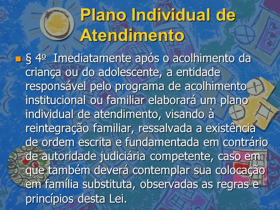 Plano Individual de Atendimento n § 4 o Imediatamente após o acolhimento da criança ou do adolescente, a entidade responsável pelo programa de acolhim