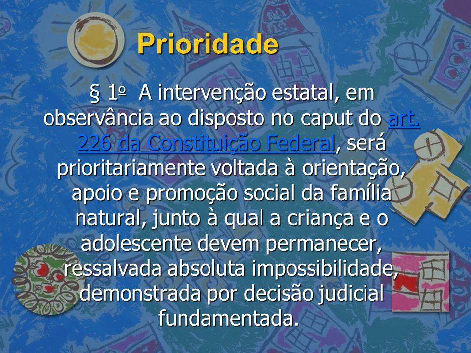 Prioridade § 1 o A intervenção estatal, em observância ao disposto no caput do art. 226 da Constituição Federal, será prioritariamente voltada à orien