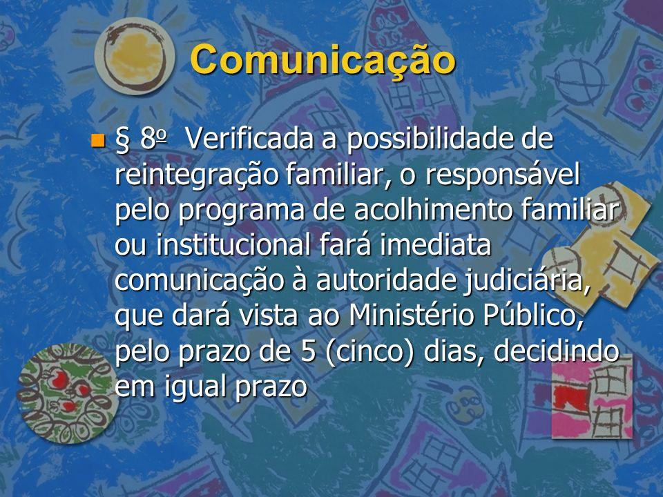 Comunicação n § 8 o Verificada a possibilidade de reintegração familiar, o responsável pelo programa de acolhimento familiar ou institucional fará ime