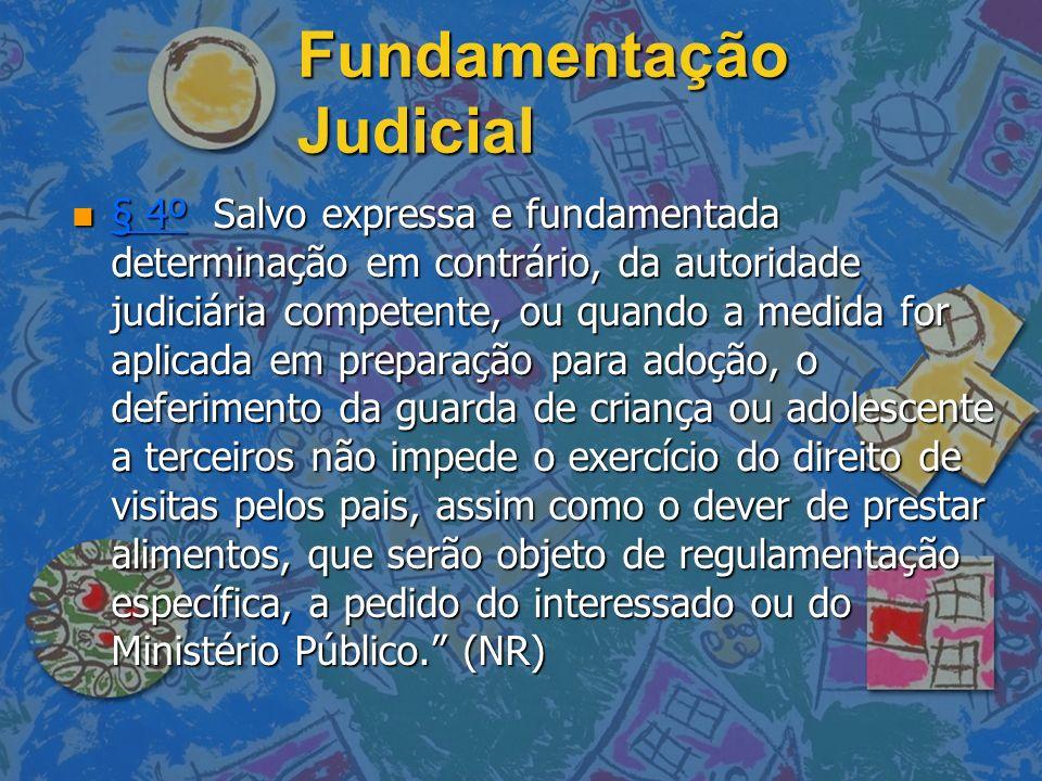 Fundamentação Judicial n § 4º Salvo expressa e fundamentada determinação em contrário, da autoridade judiciária competente, ou quando a medida for apl