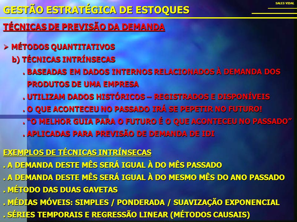 TÉCNICAS DE PREVISÃO DA DEMANDA GESTÃO ESTRATÉGICA DE ESTOQUES SALES VIDAL MÉTODOS QUANTITATIVOS MÉTODOS QUANTITATIVOS b) TÉCNICAS INTRÍNSECAS b) TÉCNICAS INTRÍNSECAS.