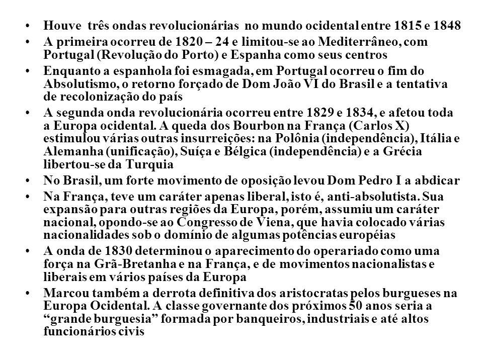 Houve três ondas revolucionárias no mundo ocidental entre 1815 e 1848 A primeira ocorreu de 1820 – 24 e limitou-se ao Mediterrâneo, com Portugal (Revo