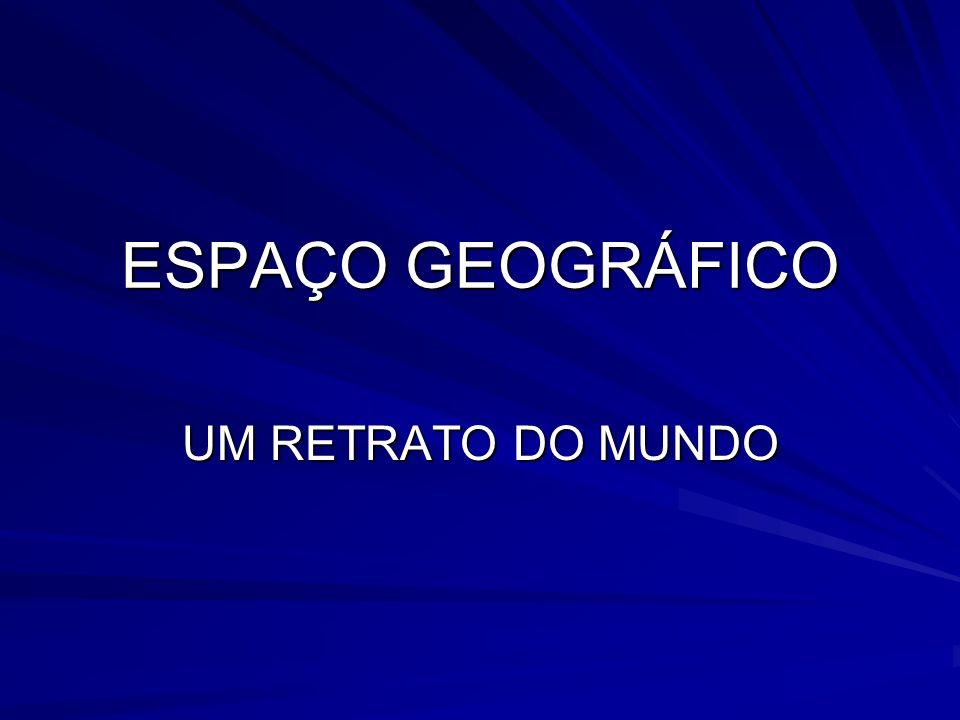 ESPAÇO GEOGRÁFICO UM RETRATO DO MUNDO