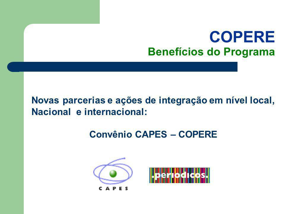 COPERE Benefícios do Programa Novas parcerias e ações de integração em nível local, Nacional e internacional: Convênio CAPES – COPERE