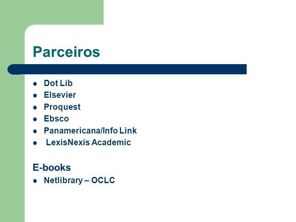 Parceiros Dot Lib Elsevier Proquest Ebsco Panamericana/Info Link LexisNexis Academic E-books Netlibrary – OCLC