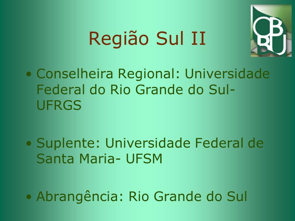Região Sul II Conselheira Regional: Universidade Federal do Rio Grande do Sul- UFRGS Suplente: Universidade Federal de Santa Maria- UFSM Abrangência: Rio Grande do Sul