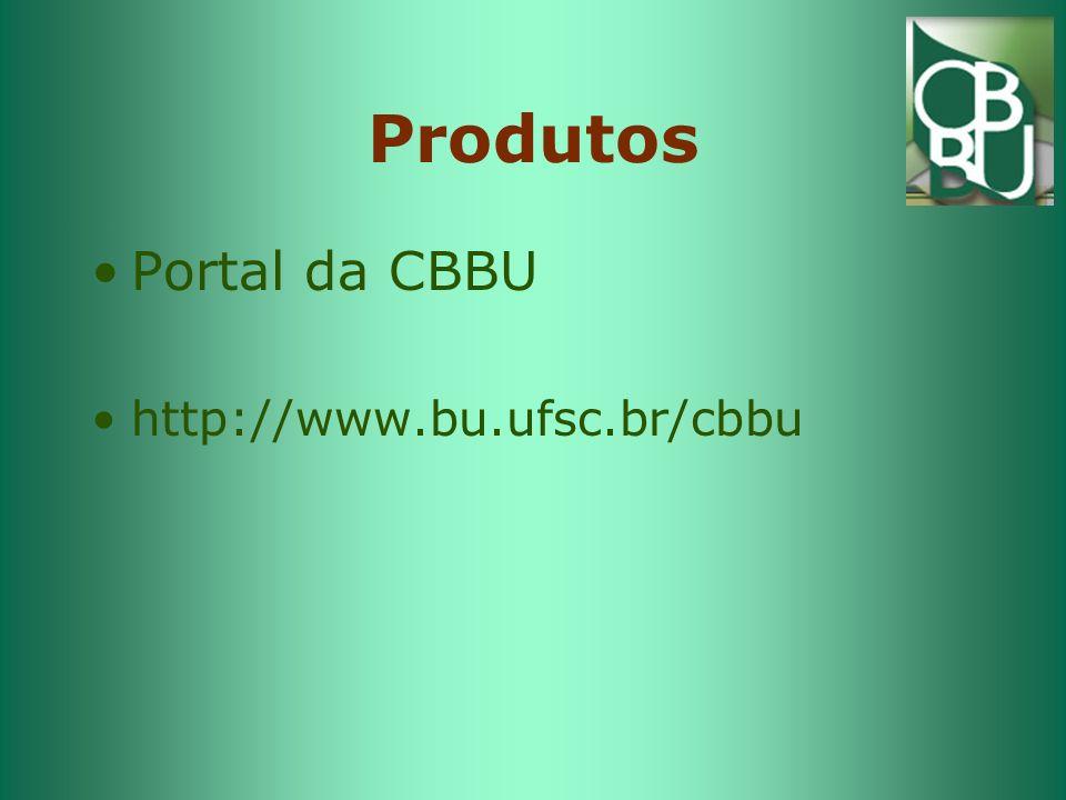 Produtos Portal da CBBU http://www.bu.ufsc.br/cbbu