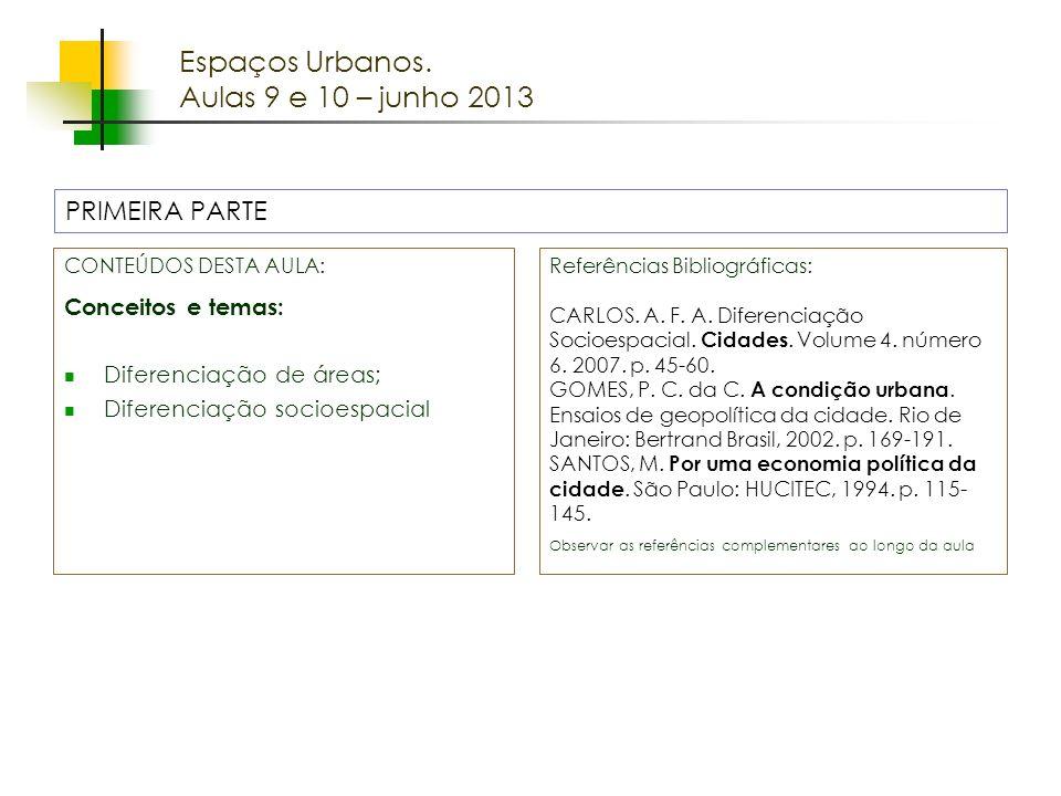 Espaços livres em megacidades Espaços Urbanos. Aulas 9 e 10 – junho 2013 CONTEÚDOS DESTA AULA: Conceitos e temas: Diferenciação de áreas; Diferenciaçã