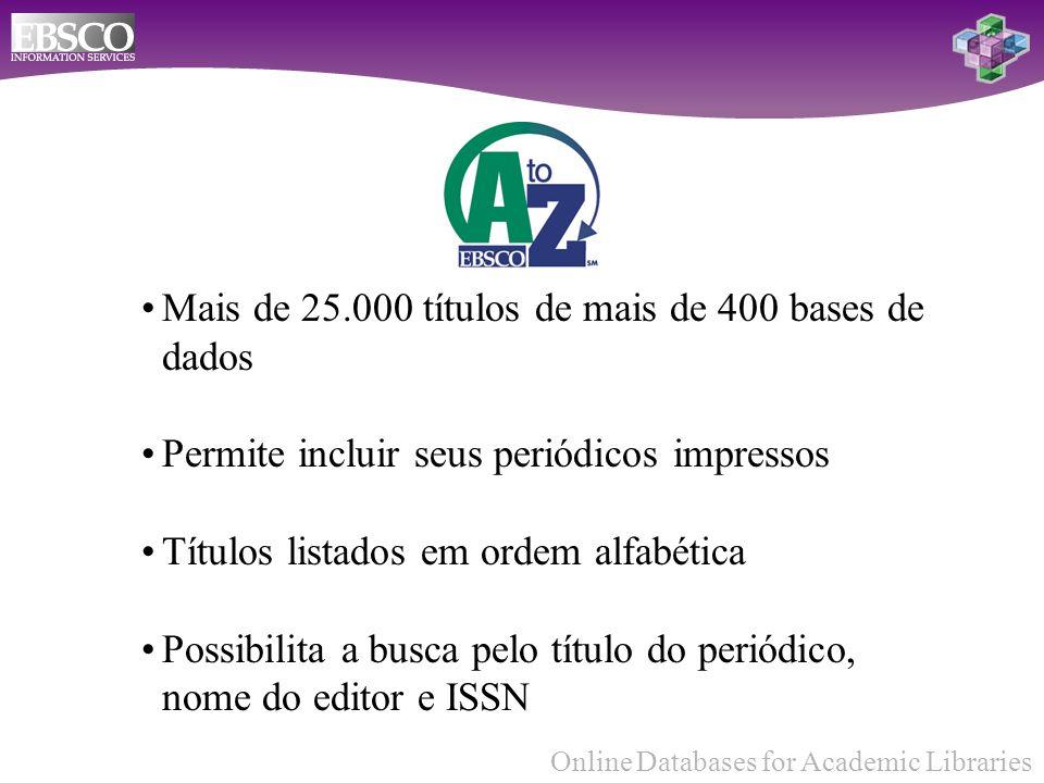 Mais de 25.000 títulos de mais de 400 bases de dados Permite incluir seus periódicos impressos Títulos listados em ordem alfabética Possibilita a busca pelo título do periódico, nome do editor e ISSN
