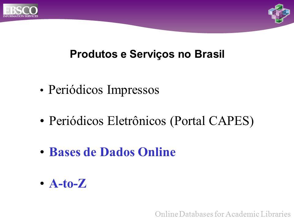 Online Databases for Academic Libraries Produtos e Serviços no Brasil Periódicos Impressos Periódicos Eletrônicos (Portal CAPES) Bases de Dados Online A-to-Z