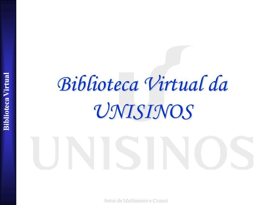Biblioteca Virtual Setor de Multimeios e Comut Biblioteca Virtual da UNISINOS
