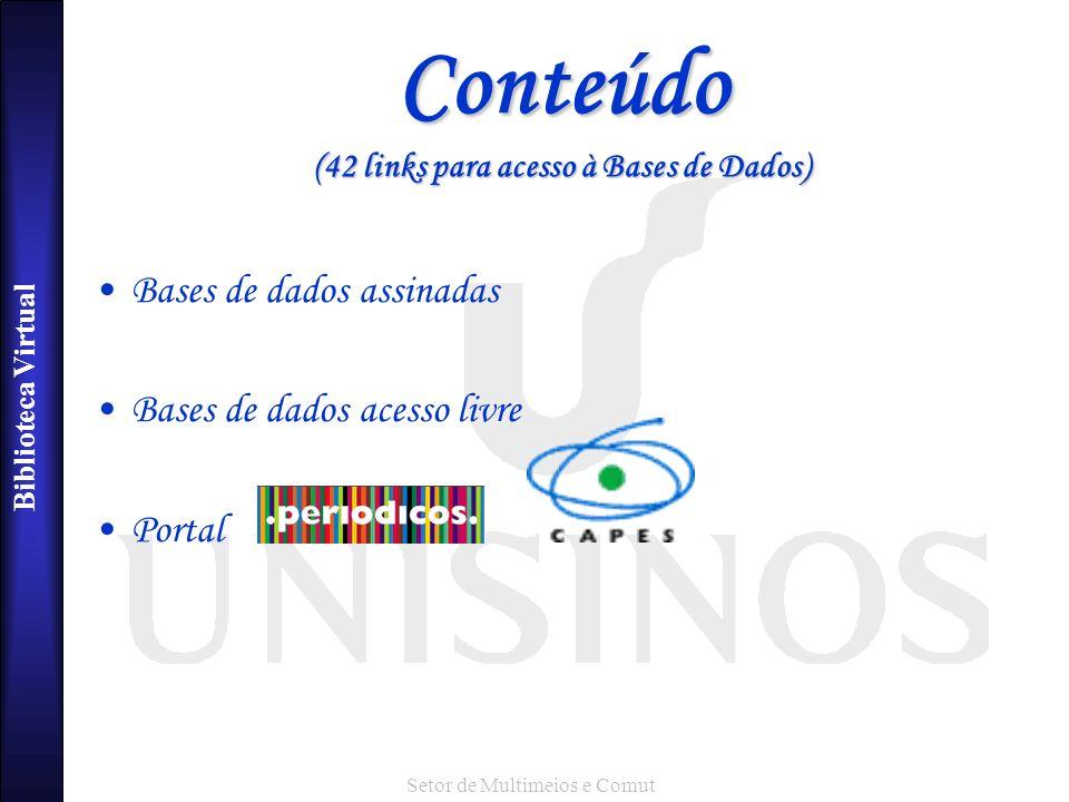 Biblioteca Virtual Setor de Multimeios e Comut Conteúdo (42 links para acesso à Bases de Dados) Bases de dados assinadas Bases de dados acesso livre Portal