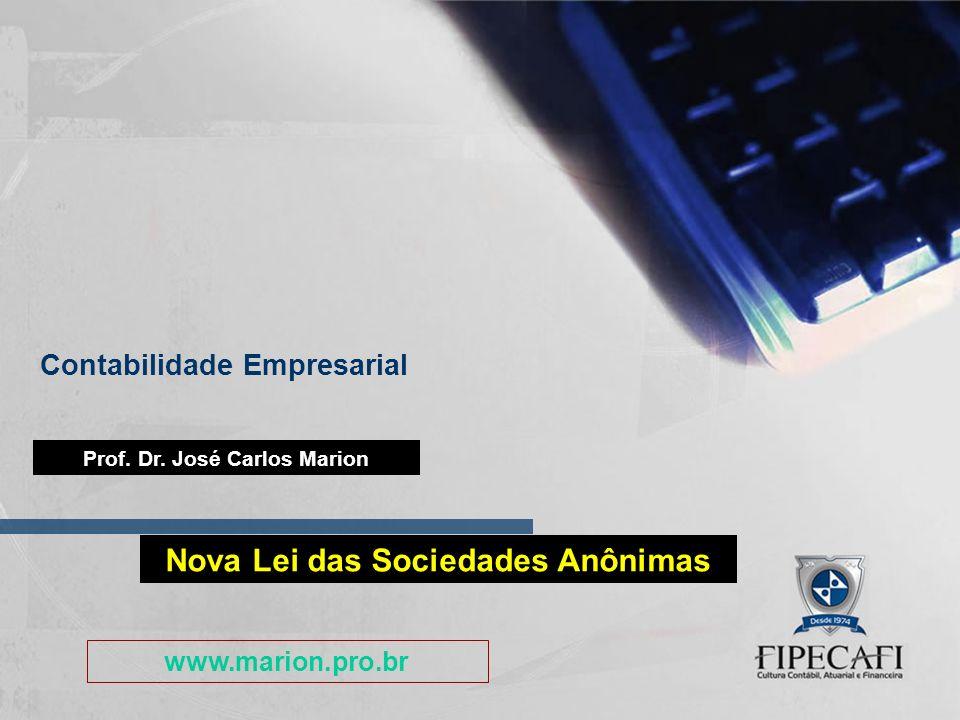 Contabilidade Empresarial 1 Prof. Dr. José Carlos Marion Nova Lei das Sociedades Anônimas www.marion.pro.br