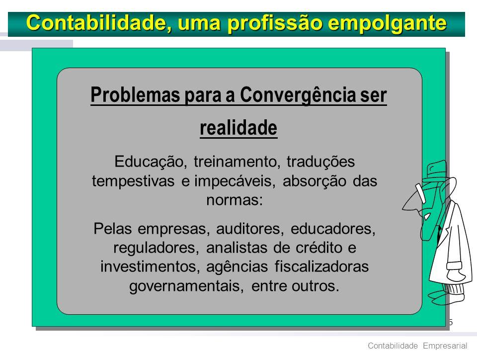 Contabilidade Empresarial 35 Contabilidade, uma profissão empolgante. Problemas para a Convergência ser realidade Educação, treinamento, traduções tem