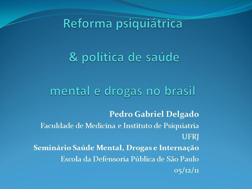 Pedro Gabriel Delgado Faculdade de Medicina e Instituto de Psiquiatria UFRJ Seminário Saúde Mental, Drogas e Internação Escola da Defensoria Pública d