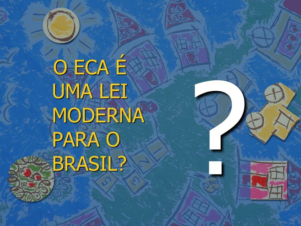 O ECA É UMA LEI MODERNA PARA O BRASIL? O ECA É UMA LEI MODERNA PARA O BRASIL? ?