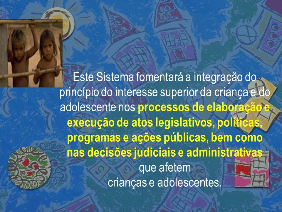 Este Sistema fomentará a integração do princípio do interesse superior da criança e do adolescente nos processos de elaboração e execução de atos legi