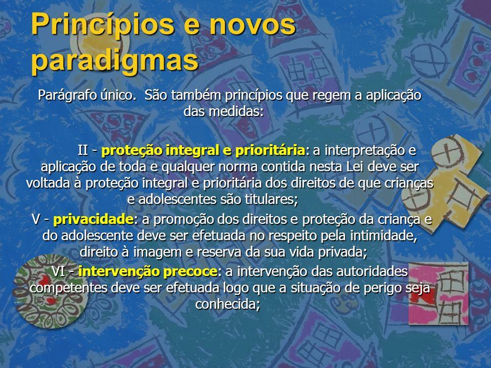Princípios e novos paradigmas Parágrafo único. São também princípios que regem a aplicação das medidas: Parágrafo único. São também princípios que reg