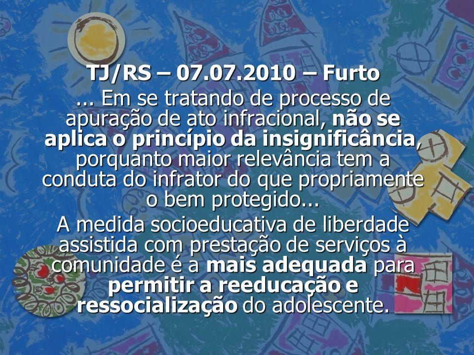 TJ/RS – 07.07.2010 – Furto... Em se tratando de processo de apuração de ato infracional, não se aplica o princípio da insignificância, porquanto maior