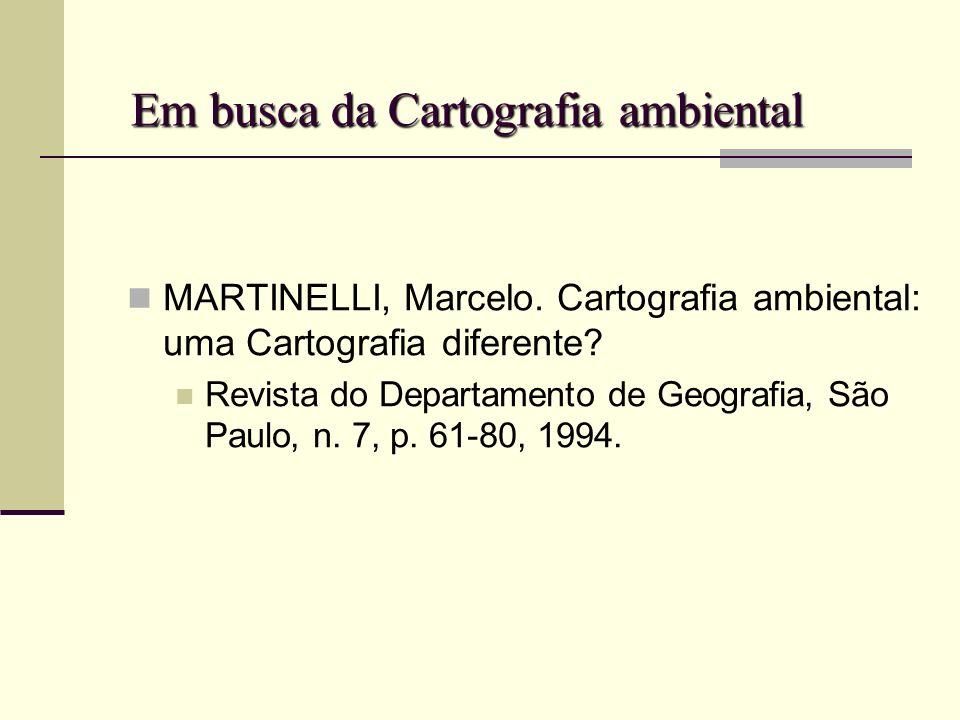 Em busca da Cartografia ambiental MARTINELLI, Marcelo. Cartografia ambiental: uma Cartografia diferente? Revista do Departamento de Geografia, São Pau