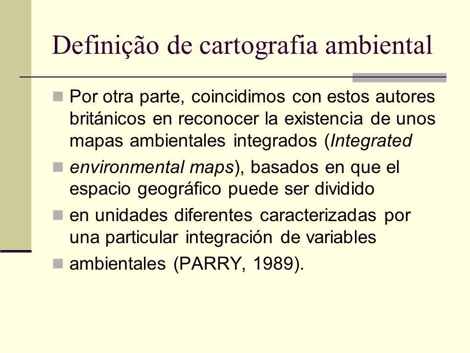Definição de cartografia ambiental Por otra parte, coincidimos con estos autores británicos en reconocer la existencia de unos mapas ambientales integ