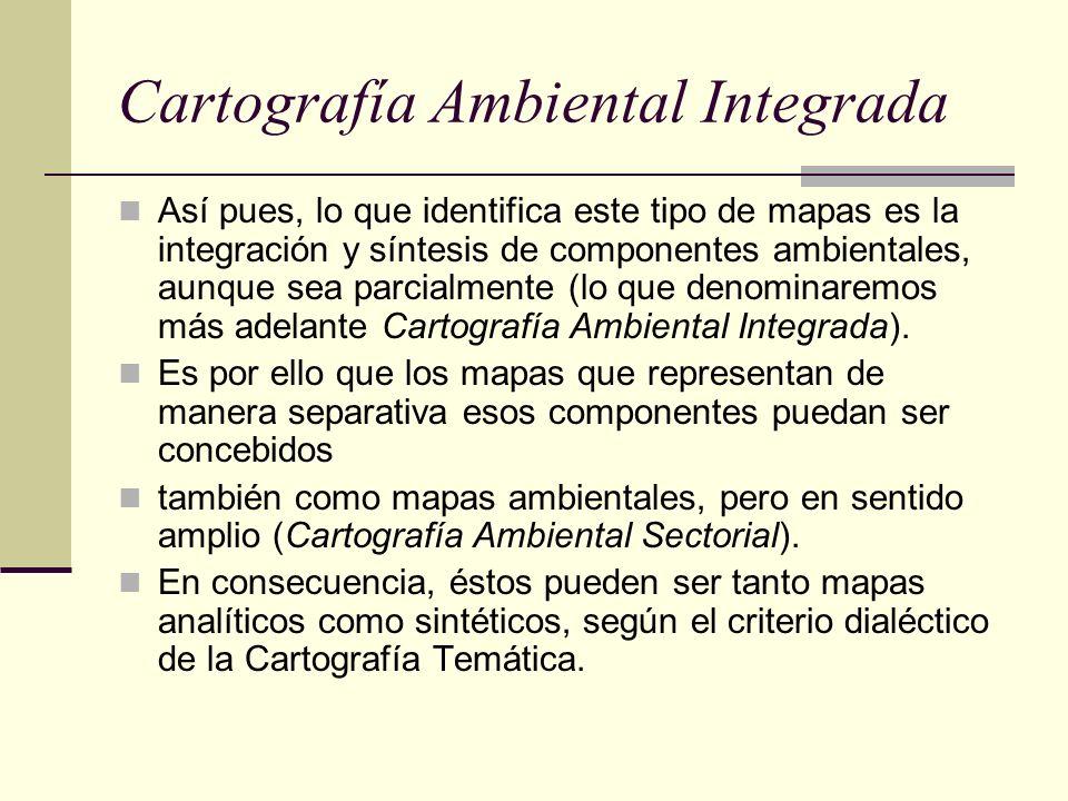 Cartografía Ambiental Integrada Así pues, lo que identifica este tipo de mapas es la integración y síntesis de componentes ambientales, aunque sea par