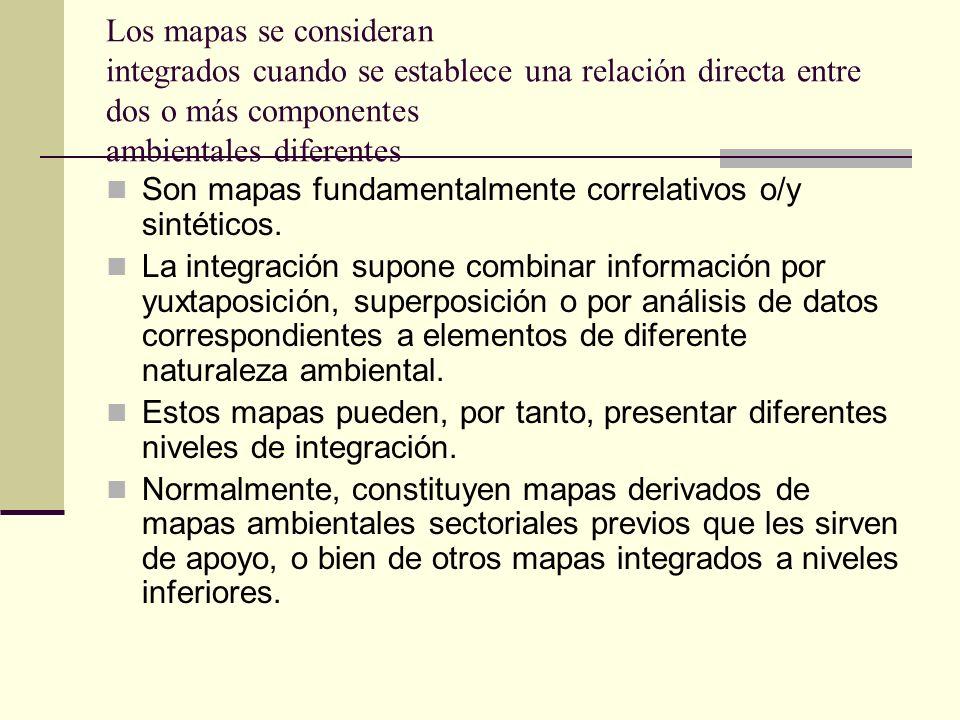Los mapas se consideran integrados cuando se establece una relación directa entre dos o más componentes ambientales diferentes Son mapas fundamentalme