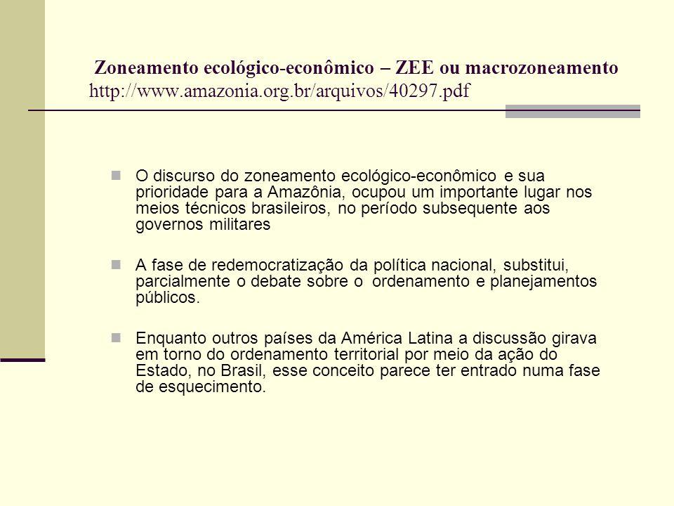 Zoneamento ecológico-econômico – ZEE ou macrozoneamento http://www.amazonia.org.br/arquivos/40297.pdf O discurso do zoneamento ecológico-econômico e s