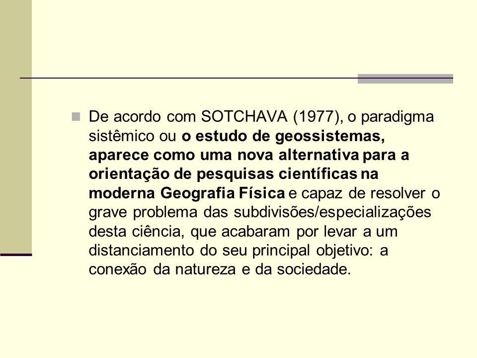 De acordo com SOTCHAVA (1977), o paradigma sistêmico ou o estudo de geossistemas, aparece como uma nova alternativa para a orientação de pesquisas cie