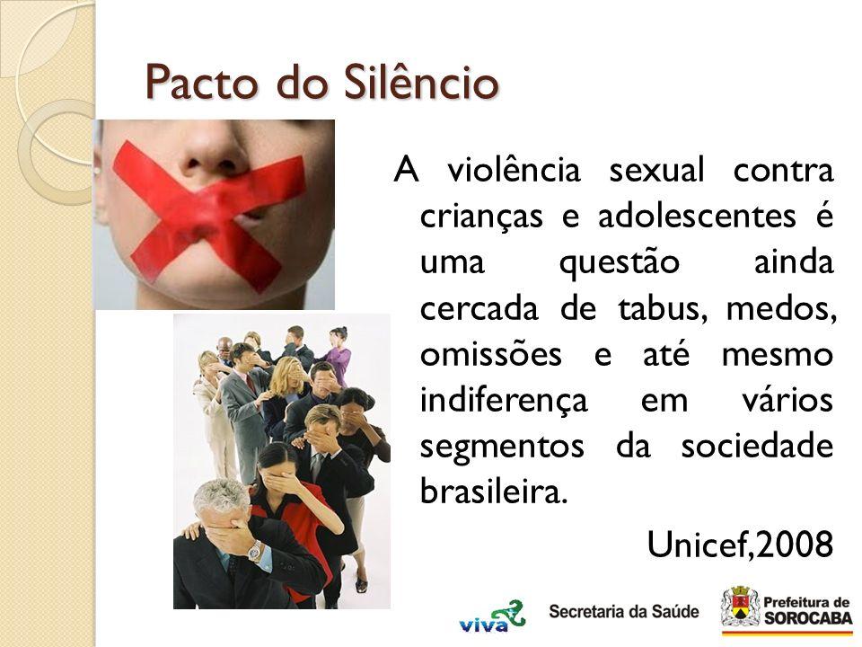 Pacto do Silêncio A violência sexual contra crianças e adolescentes é uma questão ainda cercada de tabus, medos, omissões e até mesmo indiferença em v