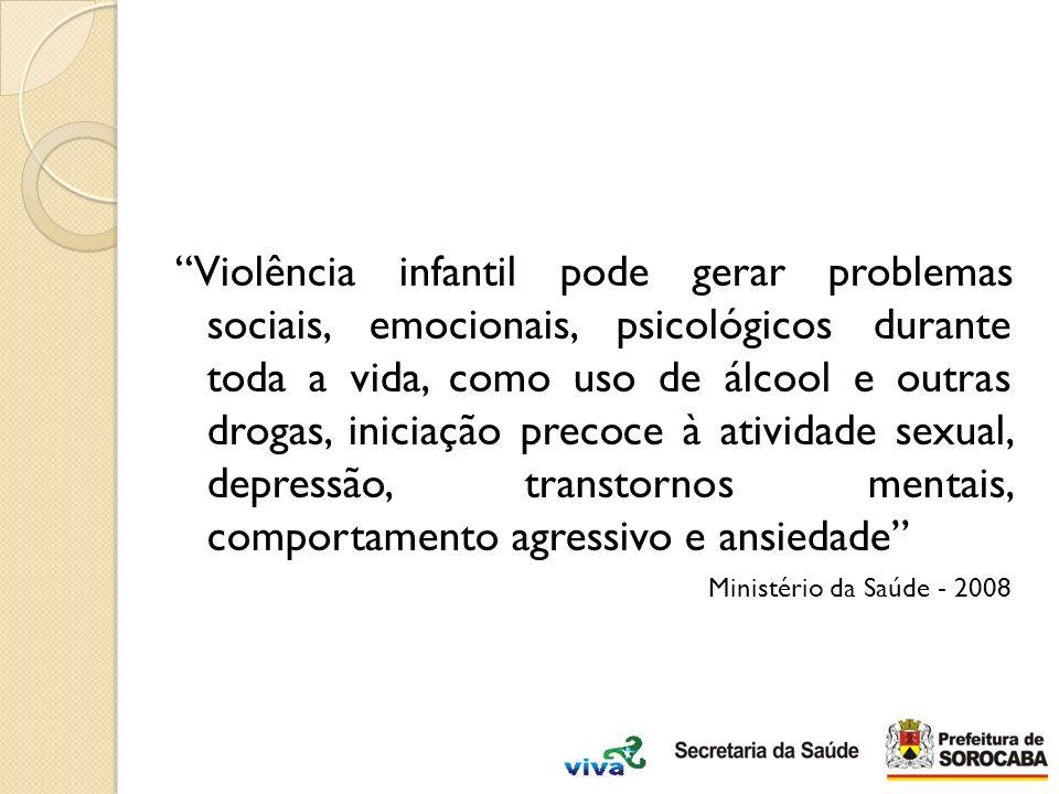 Violência infantil pode gerar problemas sociais, emocionais, psicológicos durante toda a vida, como uso de álcool e outras drogas, iniciação precoce à