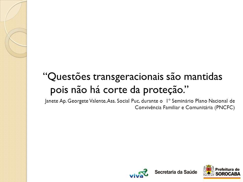 Questões transgeracionais são mantidas pois não há corte da proteção. Janete Ap. Georgete Valente, Ass. Social Puc, durante o 1º Seminário Plano Nacio