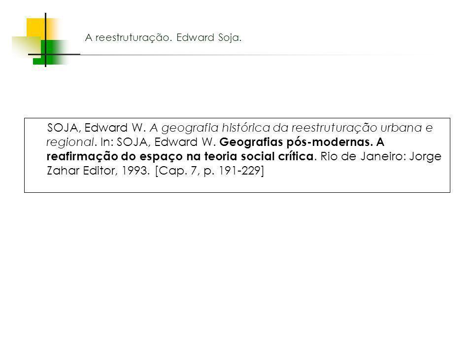 Espaços livres em megacidades A reestruturação. Edward Soja. SOJA, Edward W. A geografia histórica da reestruturação urbana e regional. In: SOJA, Edwa