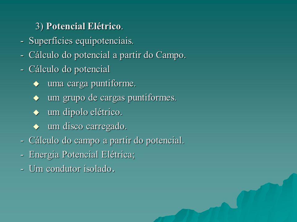 3) Potencial Elétrico. 3) Potencial Elétrico. - Superfícies equipotenciais. - Superfícies equipotenciais. - Cálculo do potencial a partir do Campo. -