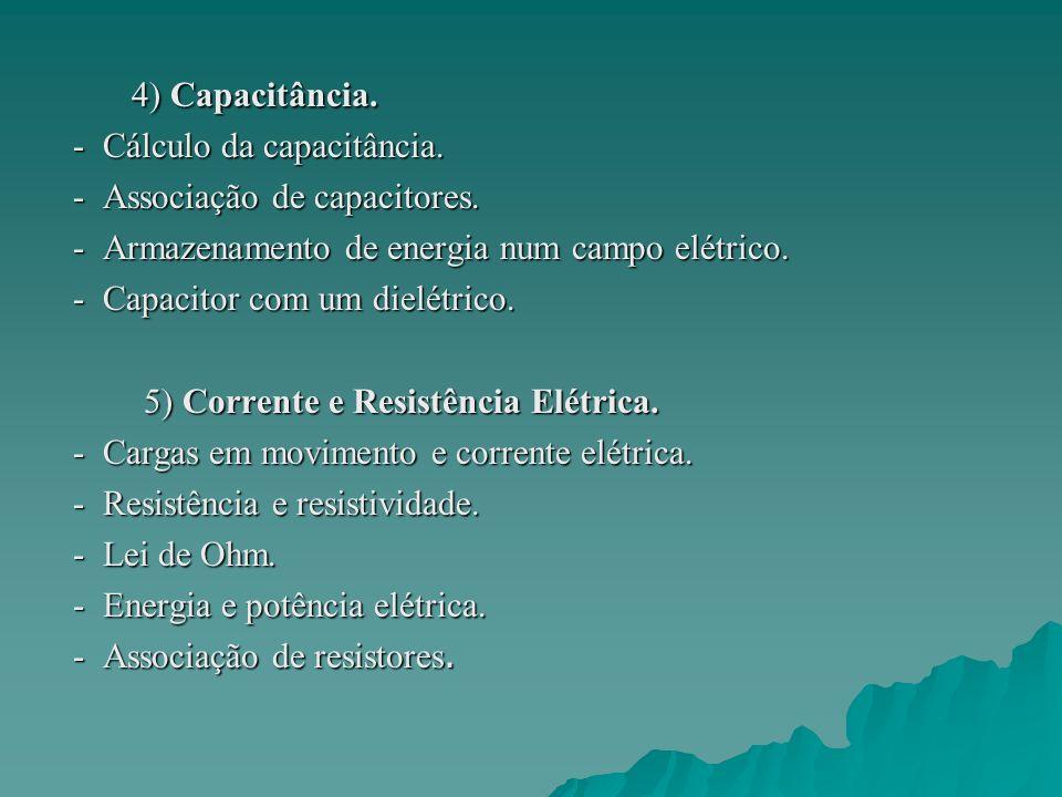 4) Capacitância. 4) Capacitância. - Cálculo da capacitância. - Cálculo da capacitância. - Associação de capacitores. - Associação de capacitores. - Ar