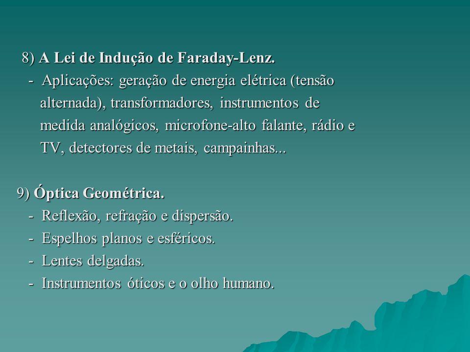 8) A Lei de Indução de Faraday-Lenz. 8) A Lei de Indução de Faraday-Lenz. - Aplicações: geração de energia elétrica (tensão - Aplicações: geração de e