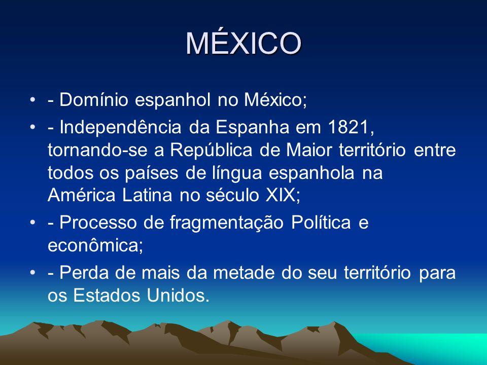 MÉXICO - Domínio espanhol no México; - Independência da Espanha em 1821, tornando-se a República de Maior território entre todos os países de língua e