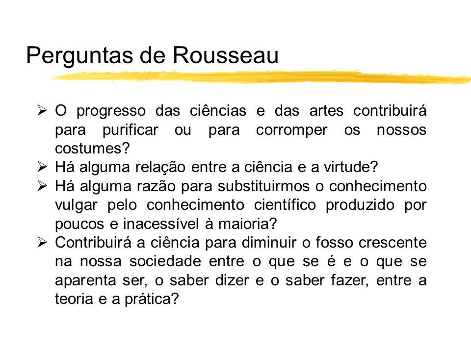 Perguntas de Rousseau O progresso das ciências e das artes contribuirá para purificar ou para corromper os nossos costumes? Há alguma relação entre a