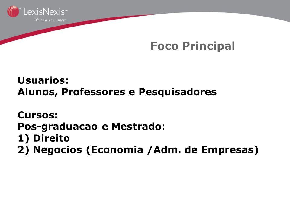 Foco Principal Usuarios: Alunos, Professores e Pesquisadores Cursos: Pos-graduacao e Mestrado: 1) Direito 2) Negocios (Economia /Adm. de Empresas)