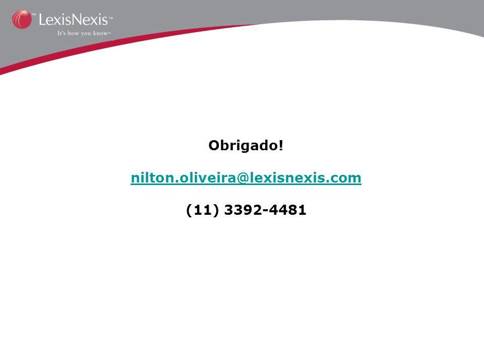 Obrigado! nilton.oliveira@lexisnexis.com (11) 3392-4481 nilton.oliveira@lexisnexis.com