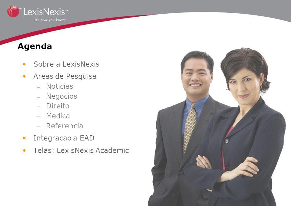 Agenda Sobre a LexisNexis Areas de Pesquisa – Noticias – Negocios – Direito – Medica – Referencia Integracao a EAD Telas: LexisNexis Academic