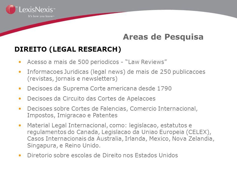 Areas de Pesquisa DIREITO (LEGAL RESEARCH) Acesso a mais de 500 periodicos - Law Reviews Informacoes Juridicas (legal news) de mais de 250 publicacoes