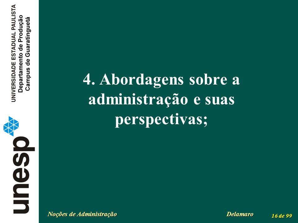 Noções de Administração Delamaro 16 de 99 4. Abordagens sobre a administração e suas perspectivas;