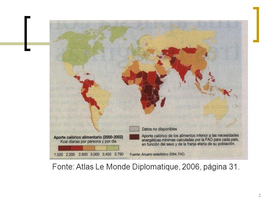 2 Fonte: Atlas Le Monde Diplomatique, 2006, página 31.