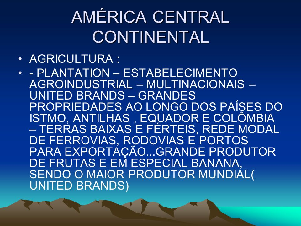 AMÉRICA CENTRAL CONTINENTAL AGRICULTURA : - PLANTATION – ESTABELECIMENTO AGROINDUSTRIAL – MULTINACIONAIS – UNITED BRANDS – GRANDES PROPRIEDADES AO LON