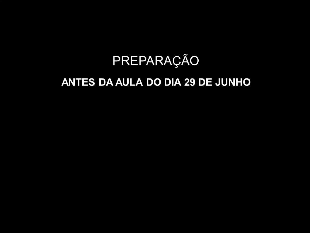 PREPARAÇÃO ANTES DA AULA DO DIA 29 DE JUNHO