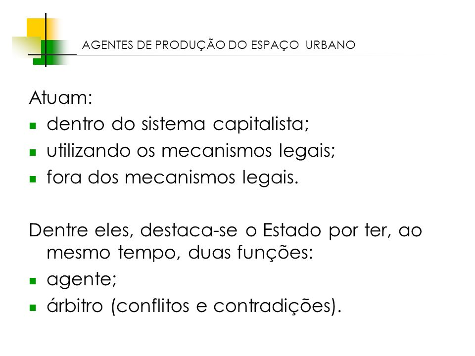 Espaços livres em megacidades Atuam: dentro do sistema capitalista; utilizando os mecanismos legais; fora dos mecanismos legais. Dentre eles, destaca-