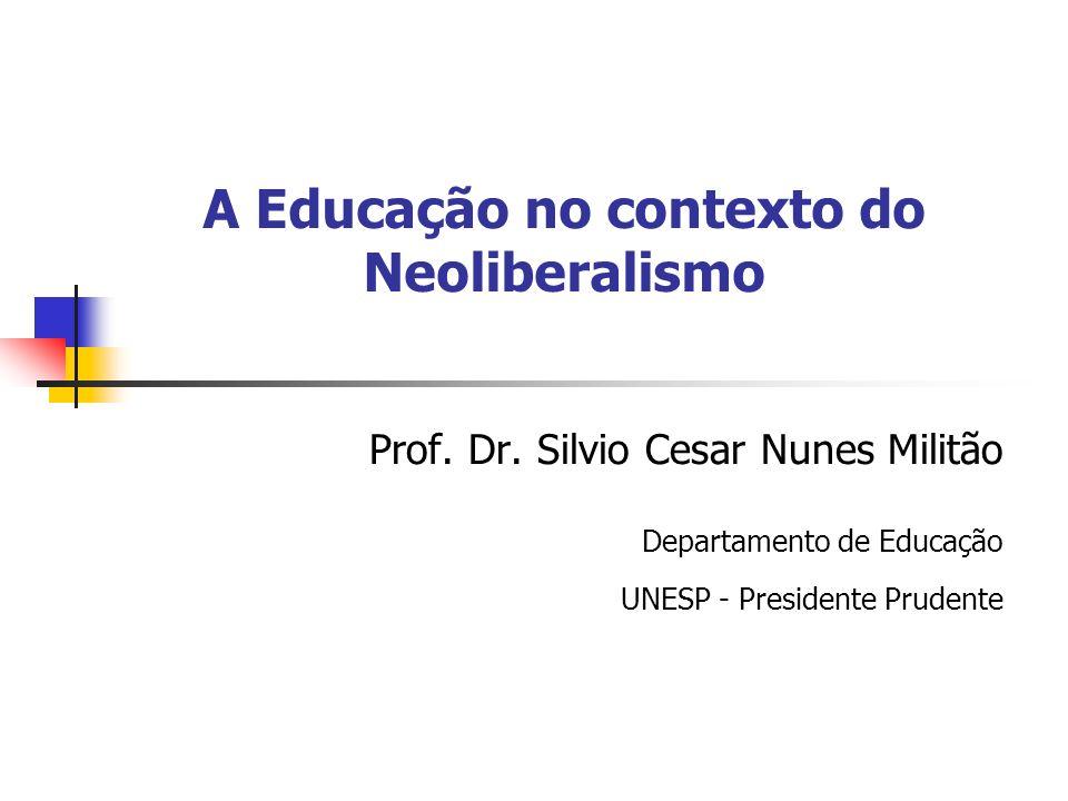 A Educação no contexto do Neoliberalismo Prof. Dr. Silvio Cesar Nunes Militão Departamento de Educação UNESP - Presidente Prudente