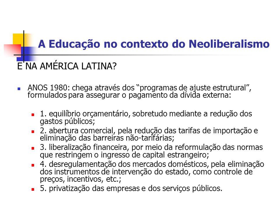 A Educação no contexto do Neoliberalismo E NA AMÉRICA LATINA? ANOS 1980: chega através dos programas de ajuste estrutural, formulados para assegurar o