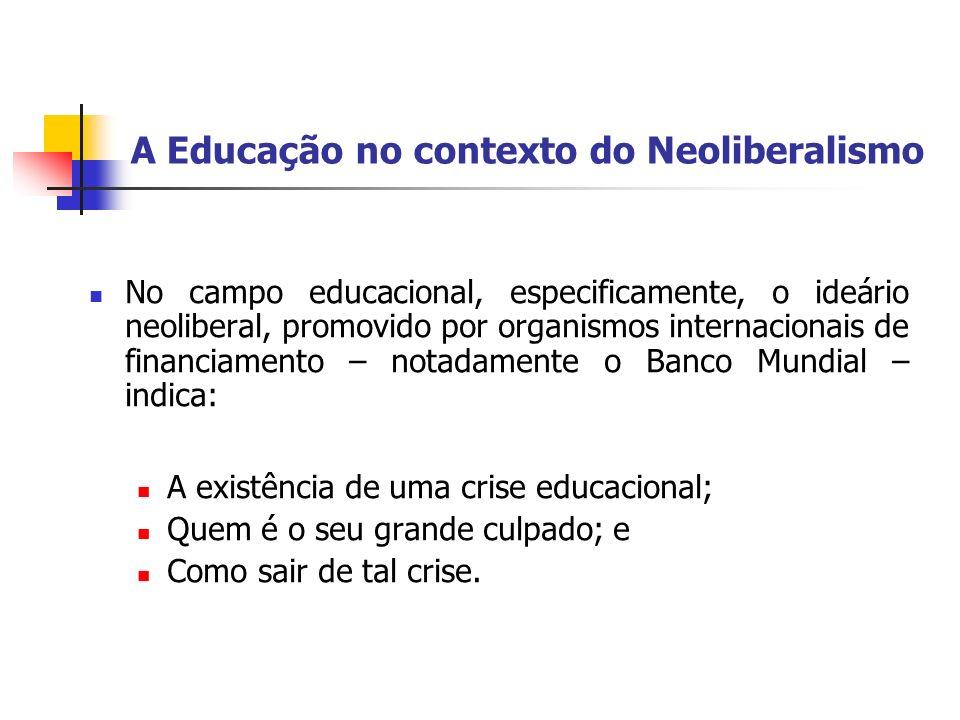 A Educação no contexto do Neoliberalismo No campo educacional, especificamente, o ideário neoliberal, promovido por organismos internacionais de finan